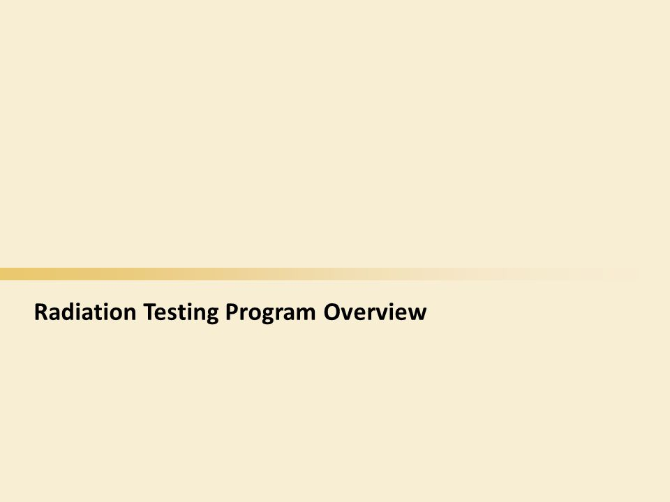 Radiation Testing Program Overview