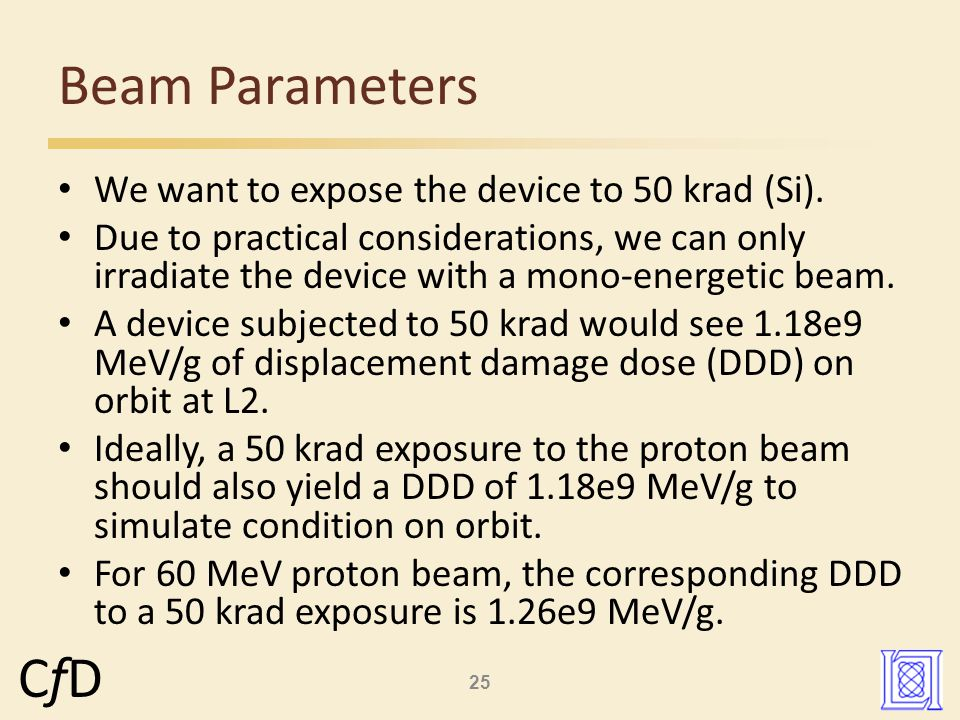 25 CfDCfD We want to expose the device to 50 krad (Si).