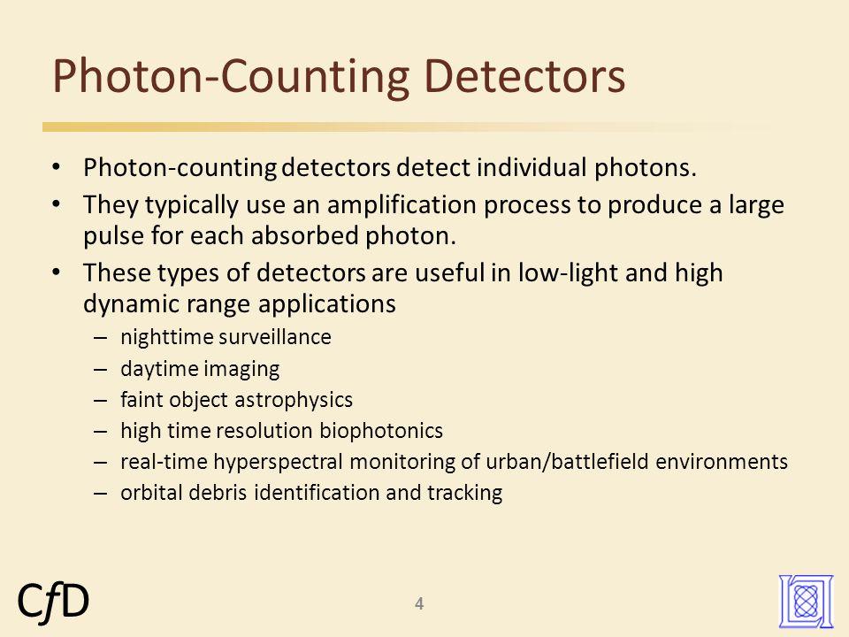 4 CfDCfD Photon-counting detectors detect individual photons.