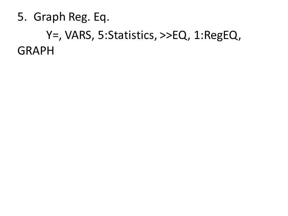 Y=, VARS, 5:Statistics, >>EQ, 1:RegEQ, GRAPH