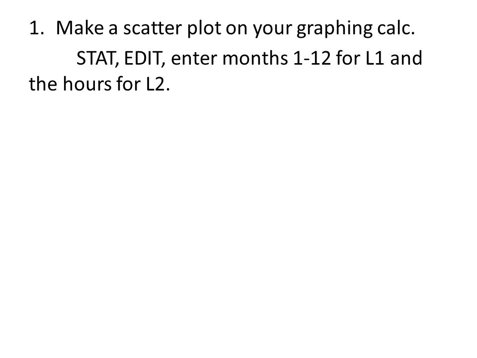 5.Graph Reg. Eq. Y=, VARS, 5:Statistics, >>EQ, 1:RegEQ, GRAPH 6.Calculate needed value.