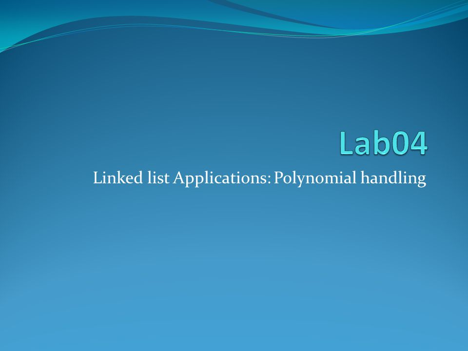 Linked list Applications: Polynomial handling