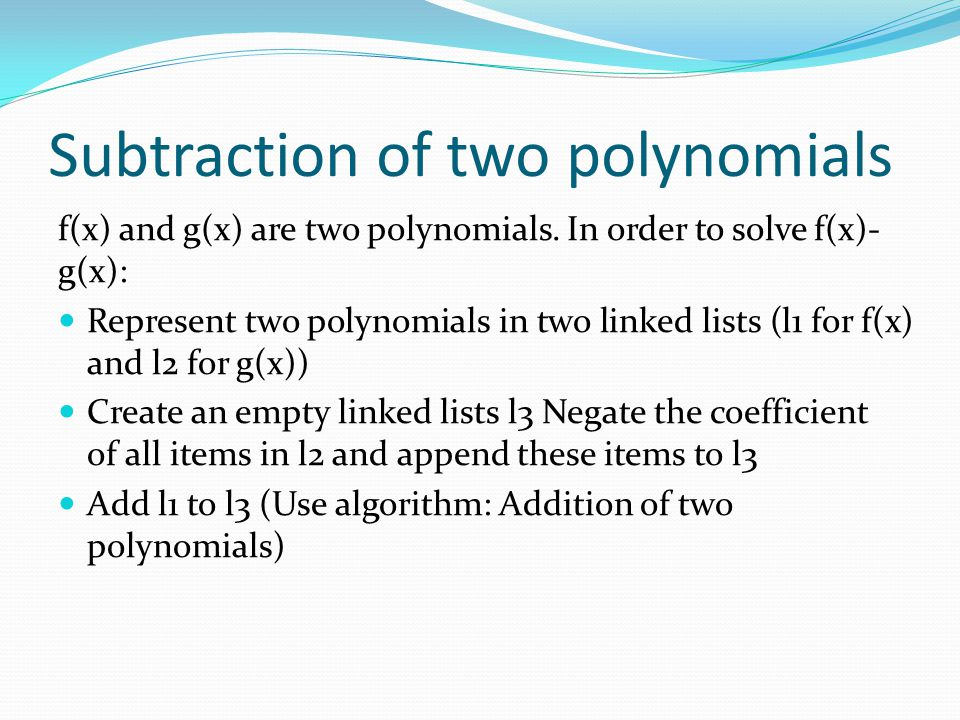 Subtraction of two polynomials f(x) and g(x) are two polynomials.