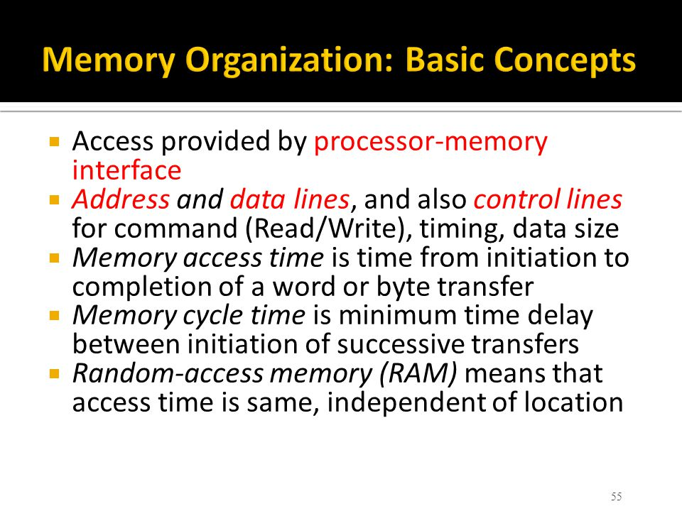  Access provided by processor-memory interface  Address and data lines, and also control lines for command (Read/Write), timing, data size  Memory