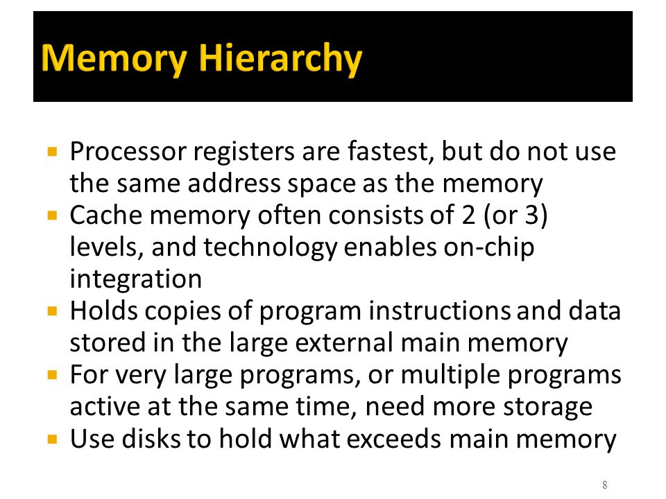 Memory Hierarchy  Processor registers are fastest, but do not use the same address space as the memory  Cache memory often consists of 2 (or 3) leve
