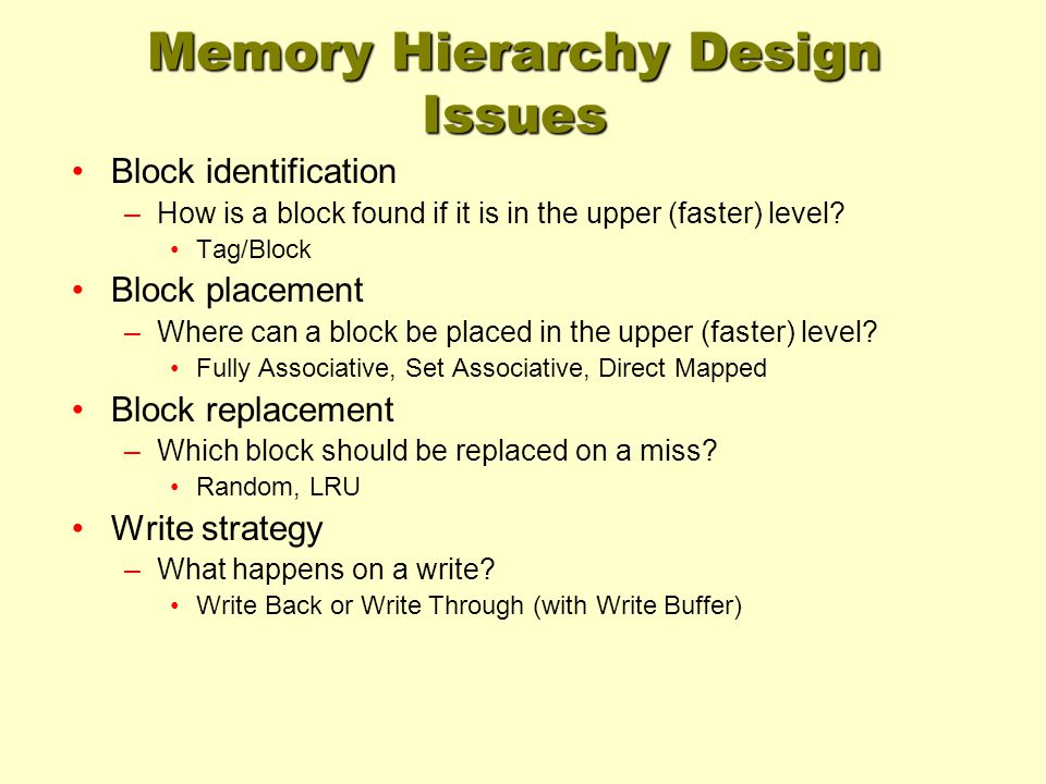 Memory Hierarchy Design Issues Block identification –How is a block found if it is in the upper (faster) level.
