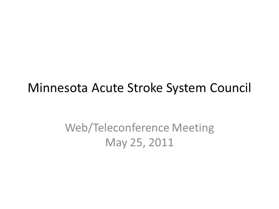 Minnesota Acute Stroke System Council Web/Teleconference Meeting May 25, 2011