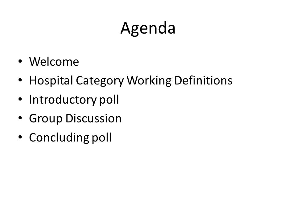 Agenda Welcome Hospital Category Working Definitions Introductory poll Group Discussion Concluding poll