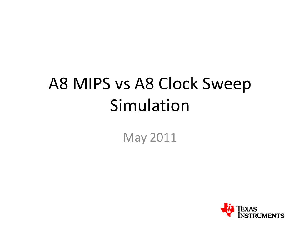 A8 MIPS vs A8 Clock Sweep Simulation May 2011