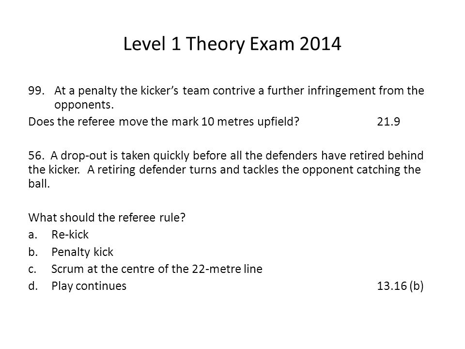 Level 1 Theory Exam 2014 99.At a penalty the kicker's team contrive a further infringement from the opponents.