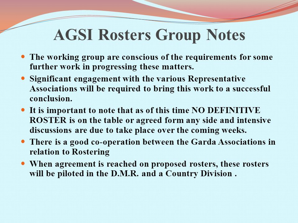 AGSI Rosters Group Notes The working group are conscious of the requirements for some further work in progressing these matters.