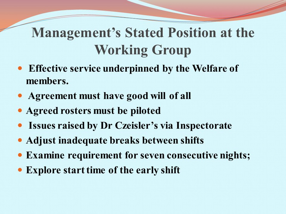 Management's Stated Position at the Working Group Effective service underpinned by the Welfare of members.