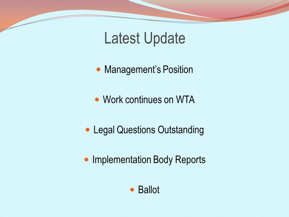 Latest Update Management's Position Work continues on WTA Legal Questions Outstanding Implementation Body Reports Ballot