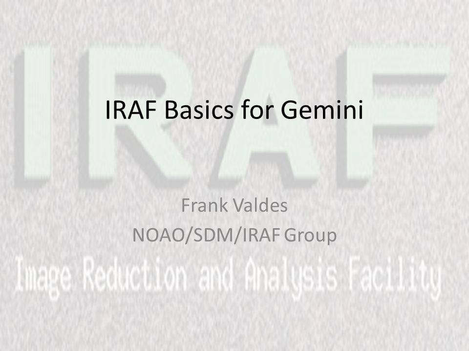 IRAF Basics for Gemini Frank Valdes NOAO/SDM/IRAF Group