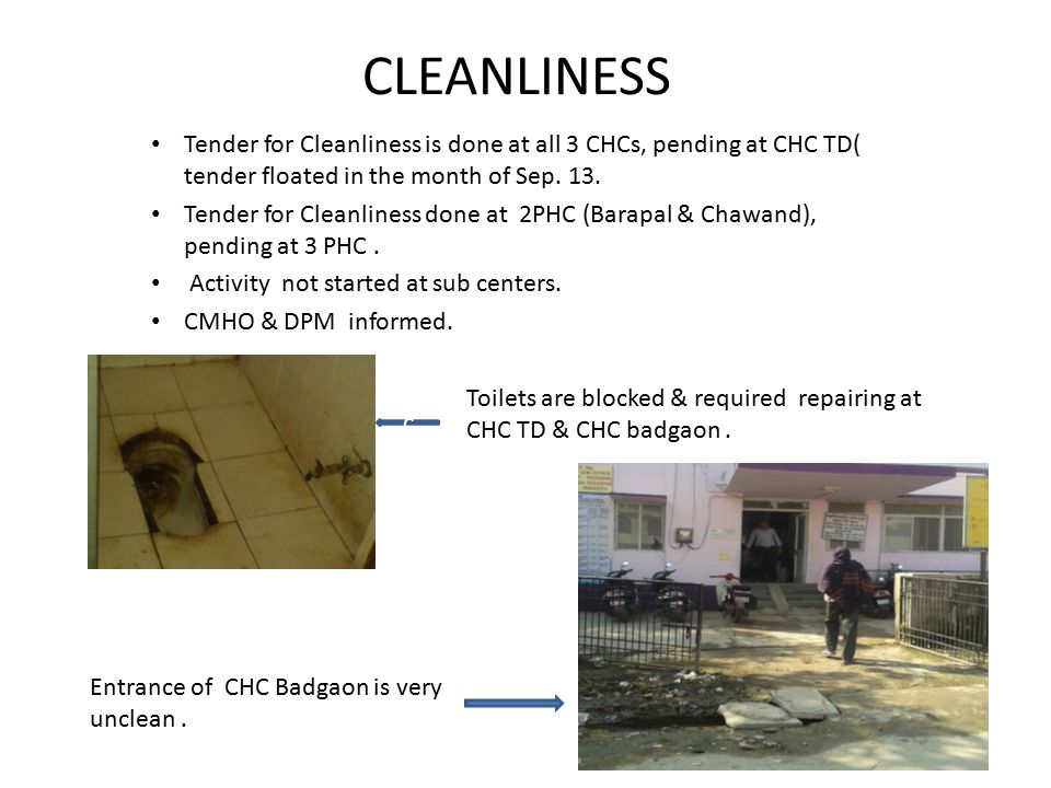 CLEANLINESS Tender for Cleanliness is done at all 3 CHCs, pending at CHC TD( tender floated in the month of Sep.