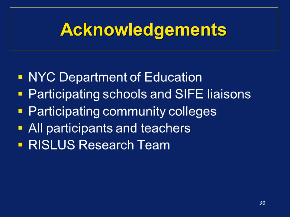 30 Acknowledgements  NYC Department of Education  Participating schools and SIFE liaisons  Participating community colleges  All participants and teachers  RISLUS Research Team