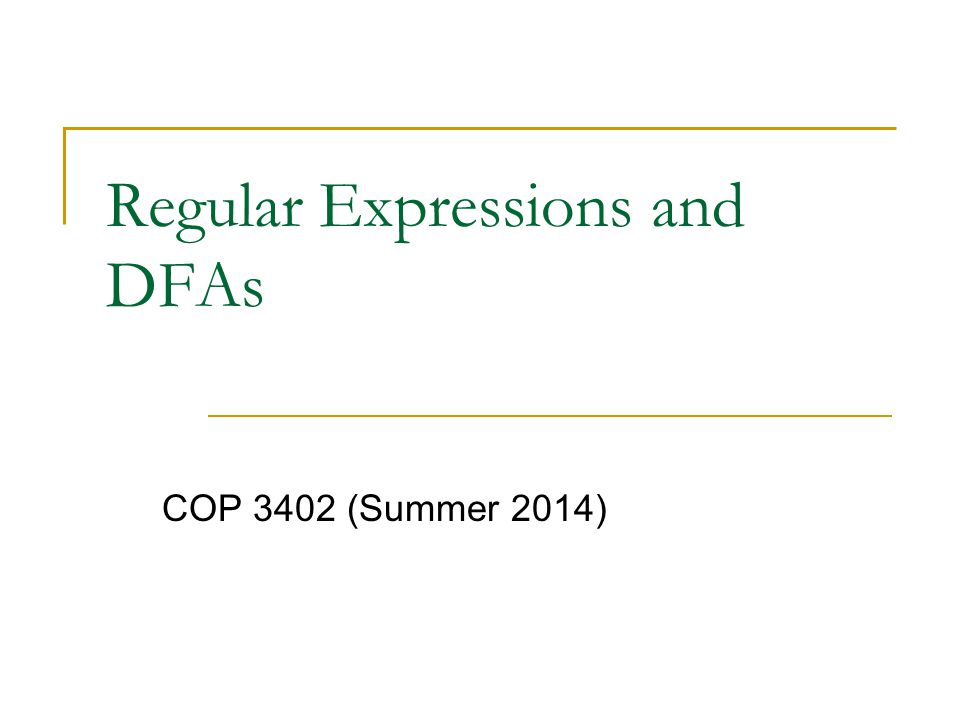 Regular Expressions and DFAs COP 3402 (Summer 2014)