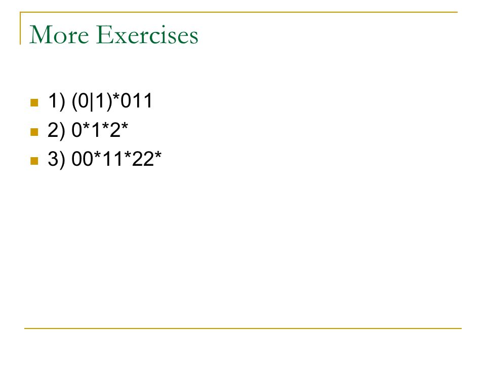 More Exercises 1) (0|1)*011 2) 0*1*2* 3) 00*11*22*