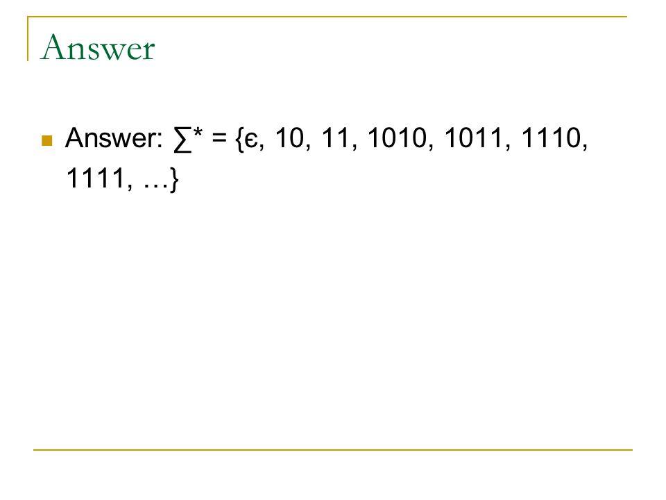 Answer Answer: ∑* = {є, 10, 11, 1010, 1011, 1110, 1111, …}