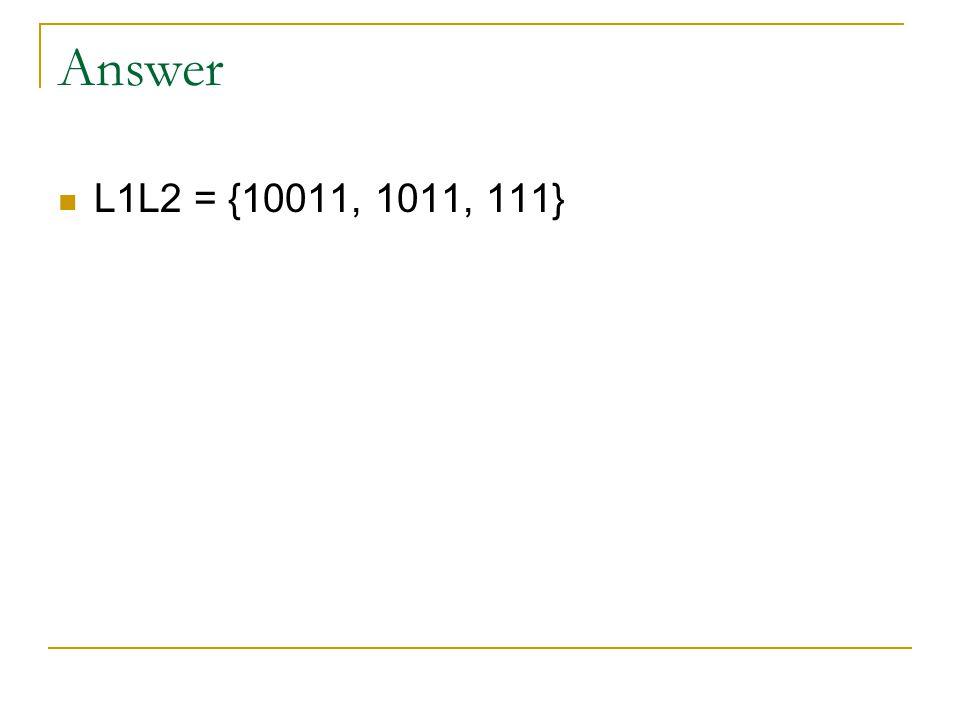 Answer L1L2 = {10011, 1011, 111}