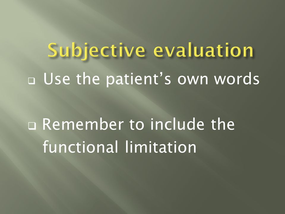  Use the patient's own words  Remember to include the functional limitation