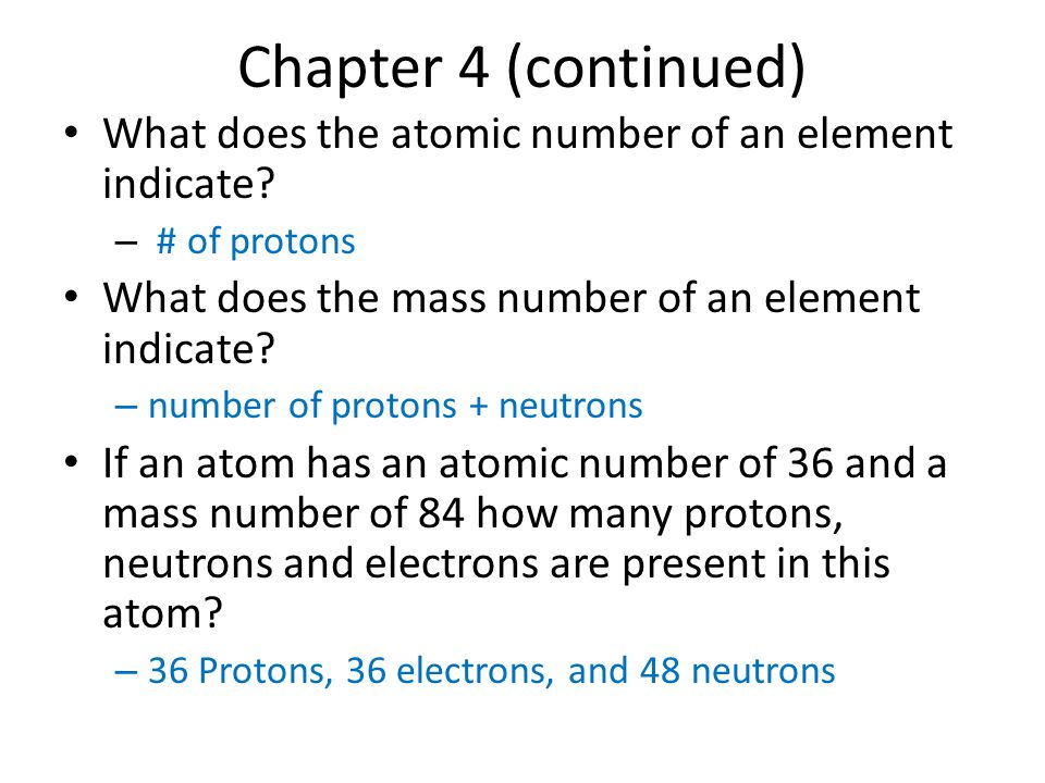 Chapter 4 (continued) What does the atomic number of an element indicate.