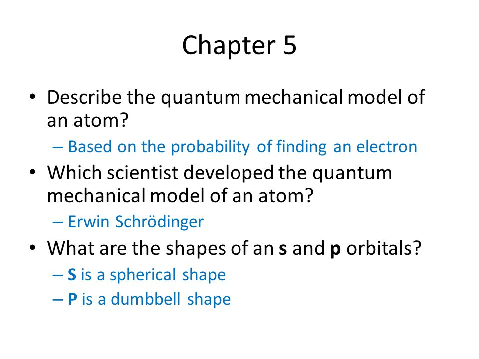 Chapter 5 Describe the quantum mechanical model of an atom.