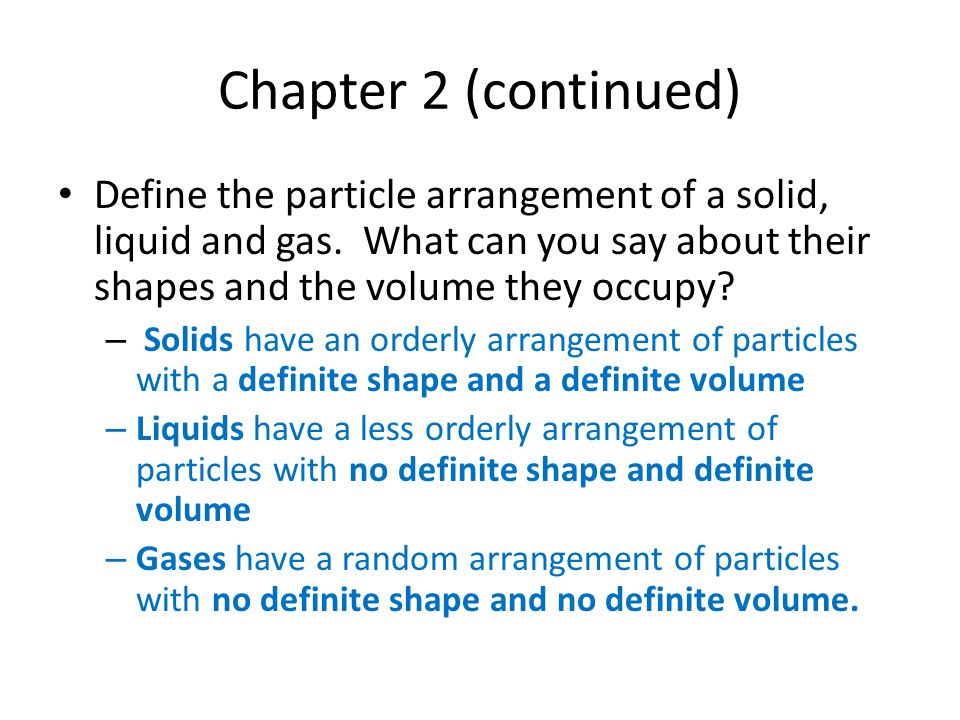 Chapter 2 (continued) Define the particle arrangement of a solid, liquid and gas.