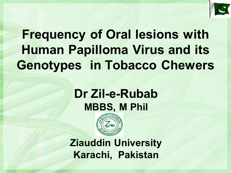 Prevalence in Pakistan 40% of the adolescence from squatter settlement use chewable tobacco on a daily basis (Khawja et al, 2005) 8.5 to 10 times increase in the risk of oral cancers due to chewable tobacco ( Merchant et al, 2000) Oral cancer, the second most common cancer in both genders (http://www.who.int/ncd)http://www.who.int/ncd