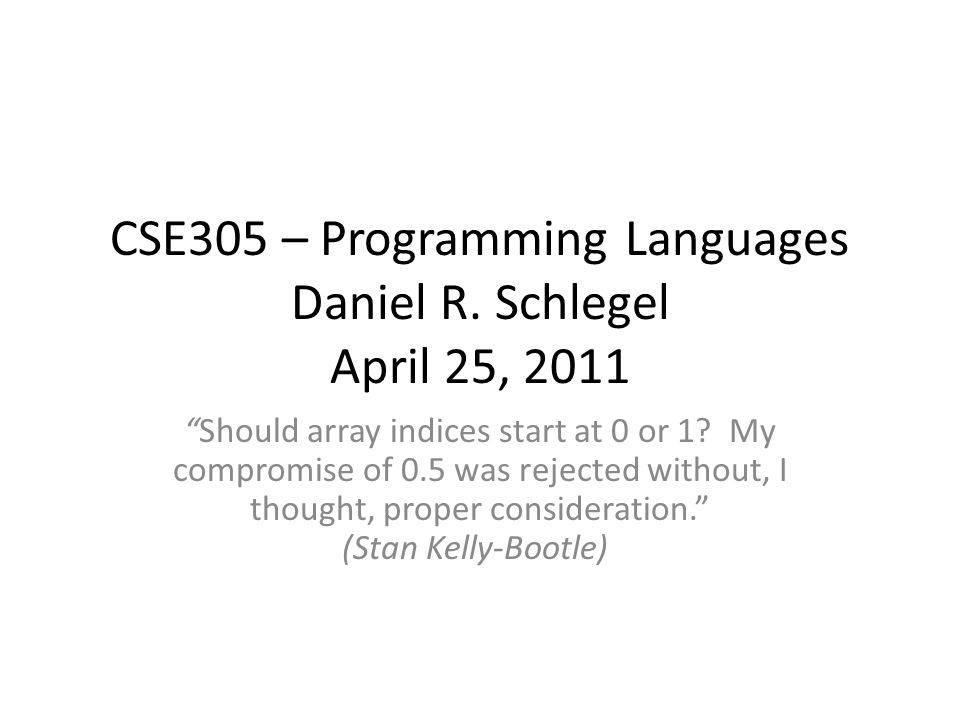 CSE305 – Programming Languages Daniel R.