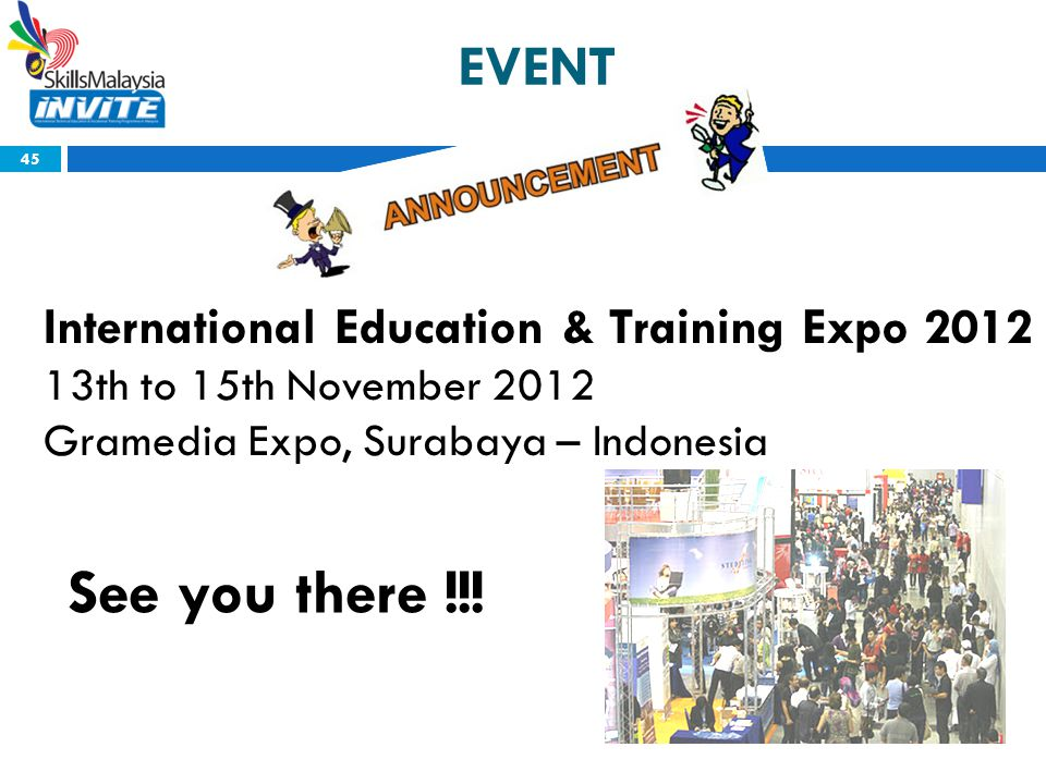 International Education & Training Expo 2012 13th to 15th November 2012 Gramedia Expo, Surabaya – Indonesia EVENT 45 See you there !!!