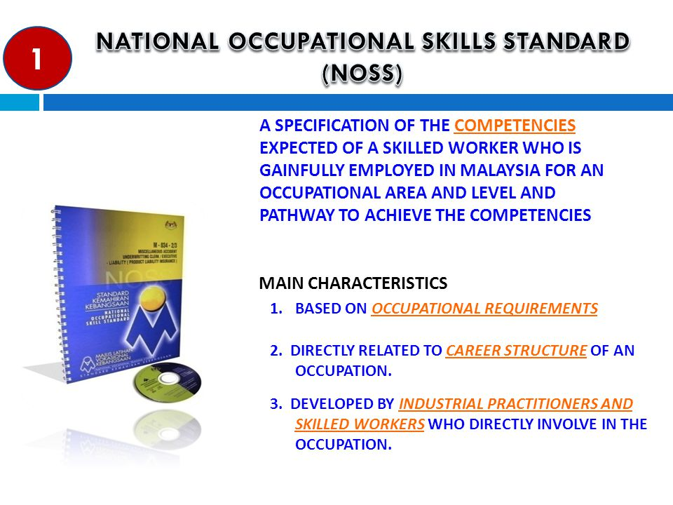 8 1.BASED ON OCCUPATIONAL REQUIREMENTS A SPECIFICATION OF THE COMPETENCIES EXPECTED OF A SKILLED WORKER WHO IS GAINFULLY EMPLOYED IN MALAYSIA FOR AN OCCUPATIONAL AREA AND LEVEL AND PATHWAY TO ACHIEVE THE COMPETENCIES MAIN CHARACTERISTICS 2.