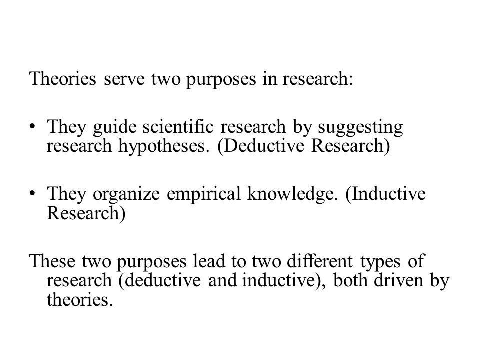 Theories serve two purposes in research: They guide scientific research by suggesting research hypotheses.