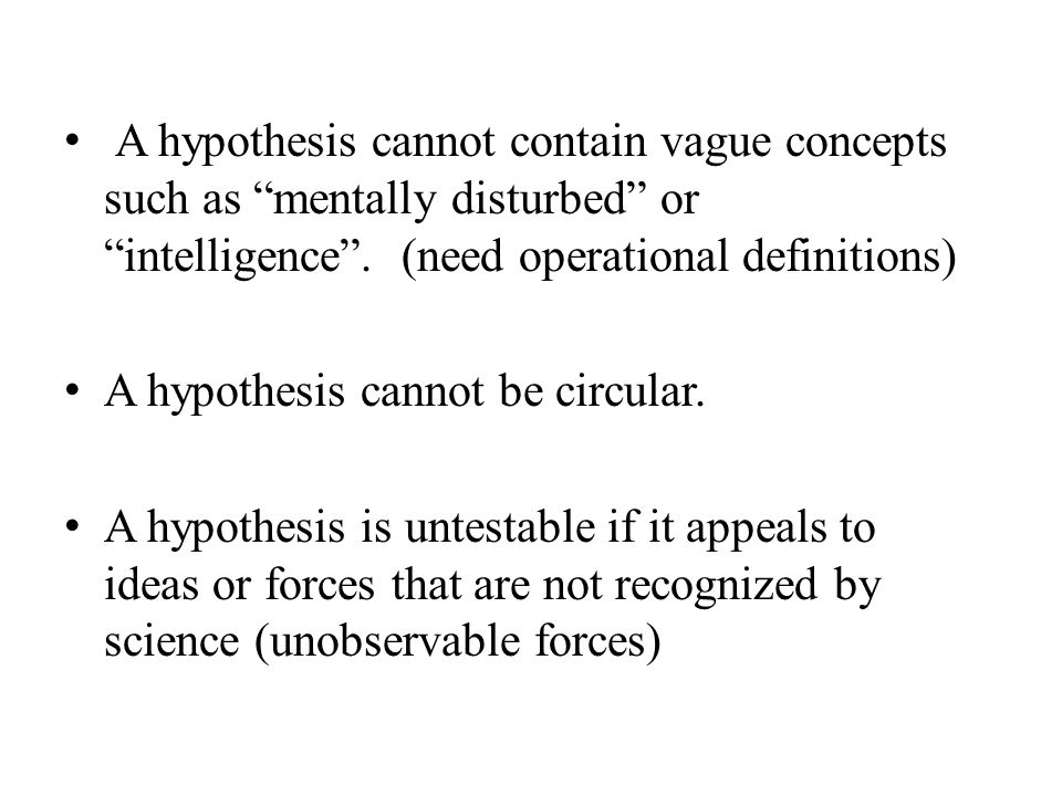 A hypothesis cannot contain vague concepts such as mentally disturbed or intelligence .
