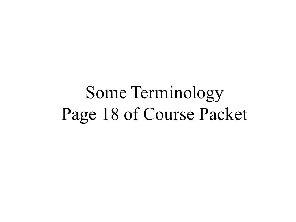 Some Terminology Page 18 of Course Packet