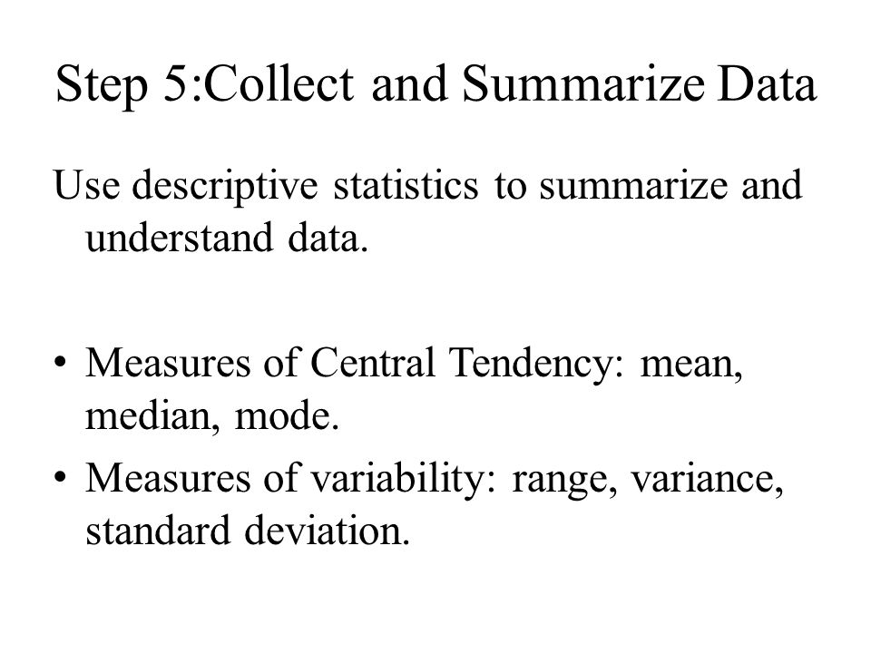 Step 5:Collect and Summarize Data Use descriptive statistics to summarize and understand data.