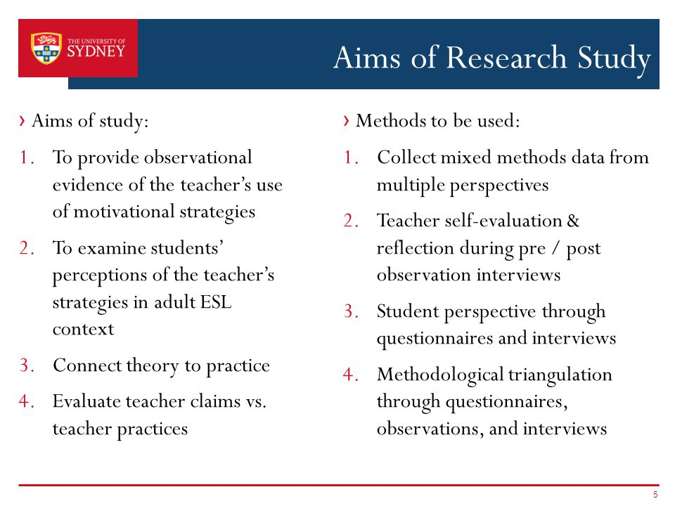Aims of Research Study › Aims of study: 1.To provide observational evidence of the teacher's use of motivational strategies 2.To examine students' perceptions of the teacher's strategies in adult ESL context 3.Connect theory to practice 4.Evaluate teacher claims vs.