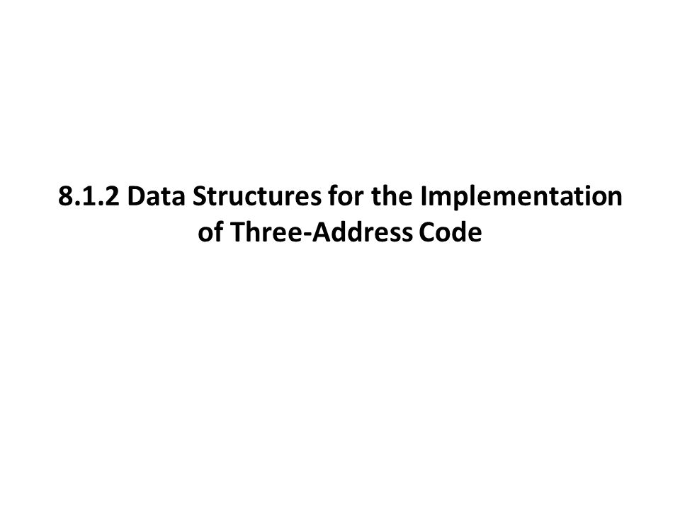 8.1.2 Data Structures for the Implementation of Three-Address Code