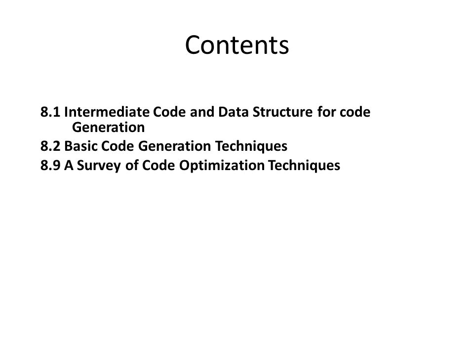 Contents 8.1 Intermediate Code and Data Structure for code Generation 8.2 Basic Code Generation Techniques 8.9 A Survey of Code Optimization Techniques