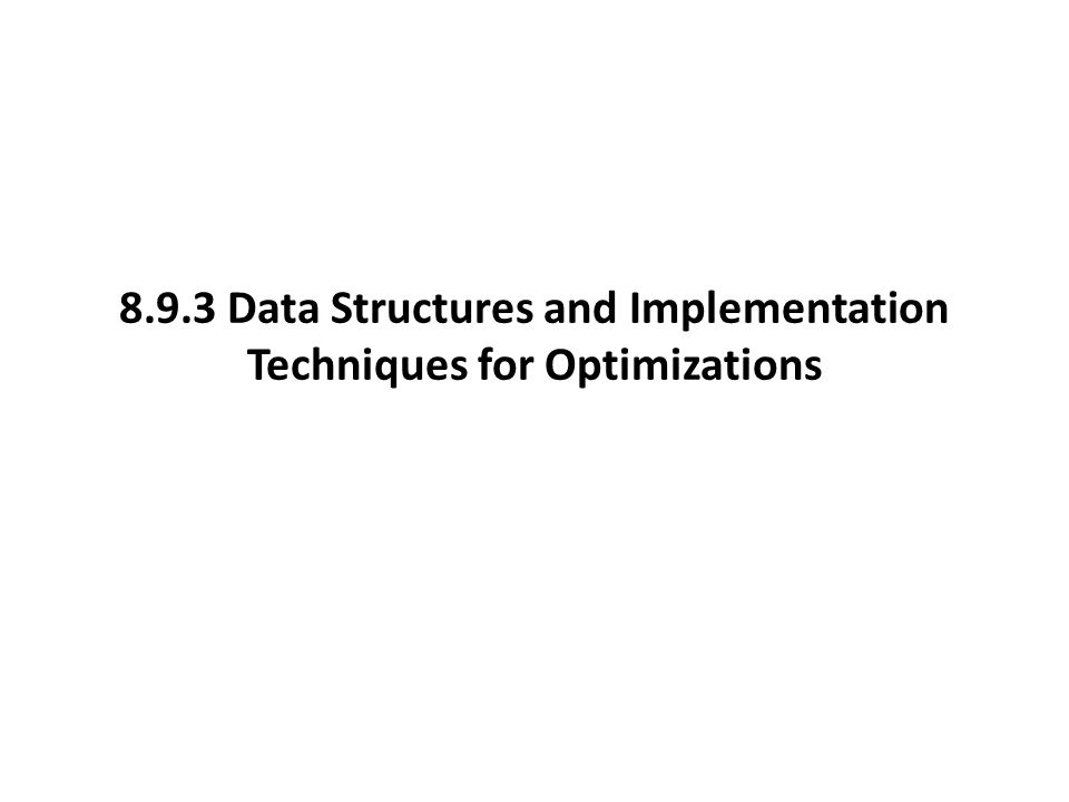 8.9.3 Data Structures and Implementation Techniques for Optimizations