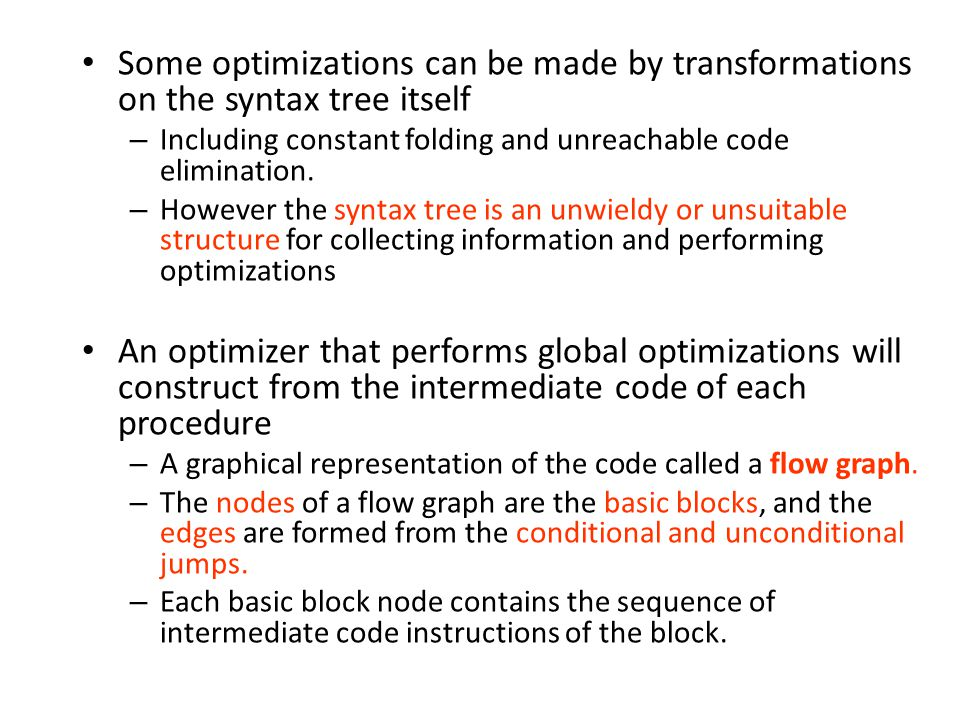 Some optimizations can be made by transformations on the syntax tree itself – Including constant folding and unreachable code elimination.
