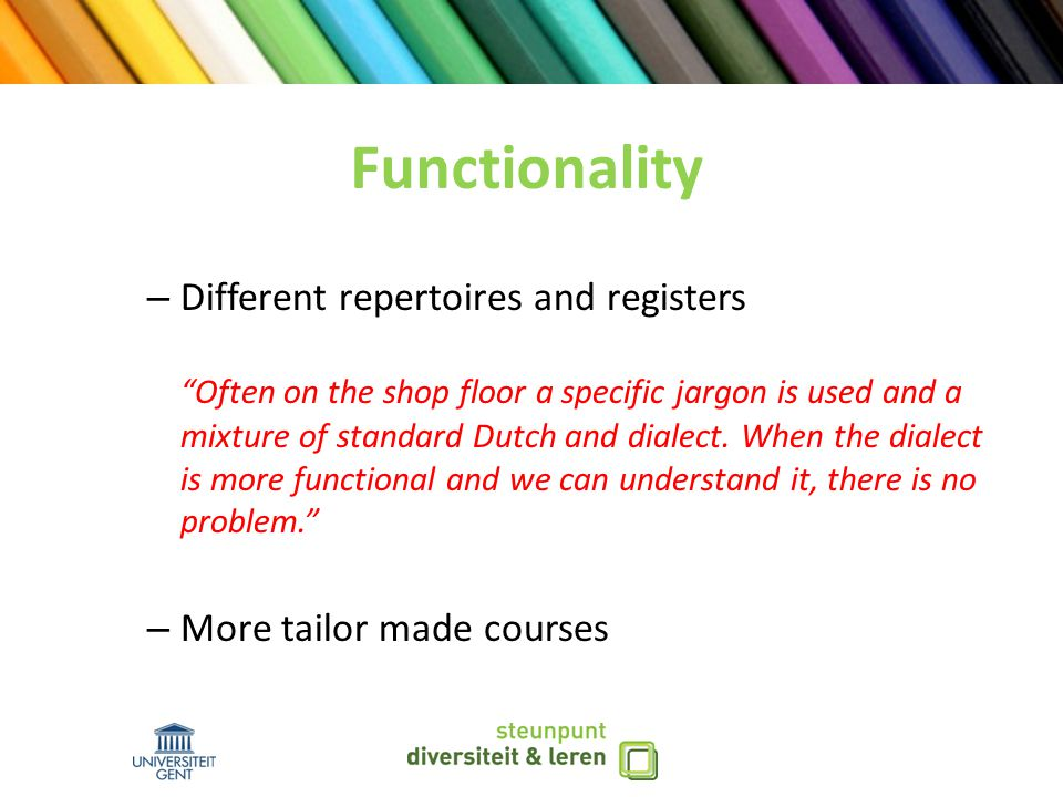 – Different repertoires and registers Often on the shop floor a specific jargon is used and a mixture of standard Dutch and dialect.