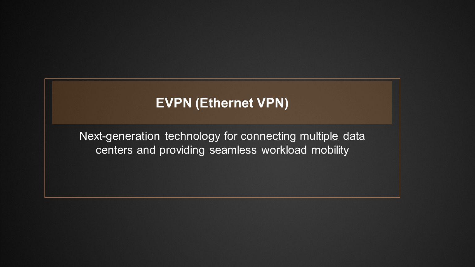 Slide Type Juniper Networks Large Venue Template / 16x9 / V6 Blank SlideTitle and Content 1-Line PRIVATE MPLS WAN without EVPN VLAN 10 PRE-EVPN: LAYER 2 STRETCH BETWEEN DATA CENTERS EVPN (Ethernet VPN) EVPN (Ethernet VPN) DATA CENTER 1 VLAN 10 DATA CENTER 2 ✕ MAC: AA Server 1 xe-1/0/0.10 MAC: BB Server 2 ge-1/0/0.10 MACVLANInterfaces BB10xe-1/0/0.10 Router 2's MAC Table ge-1/0/0.10 MACVLANInterfaces AA10xe-1/0/0.10 Router 1's MAC Table
