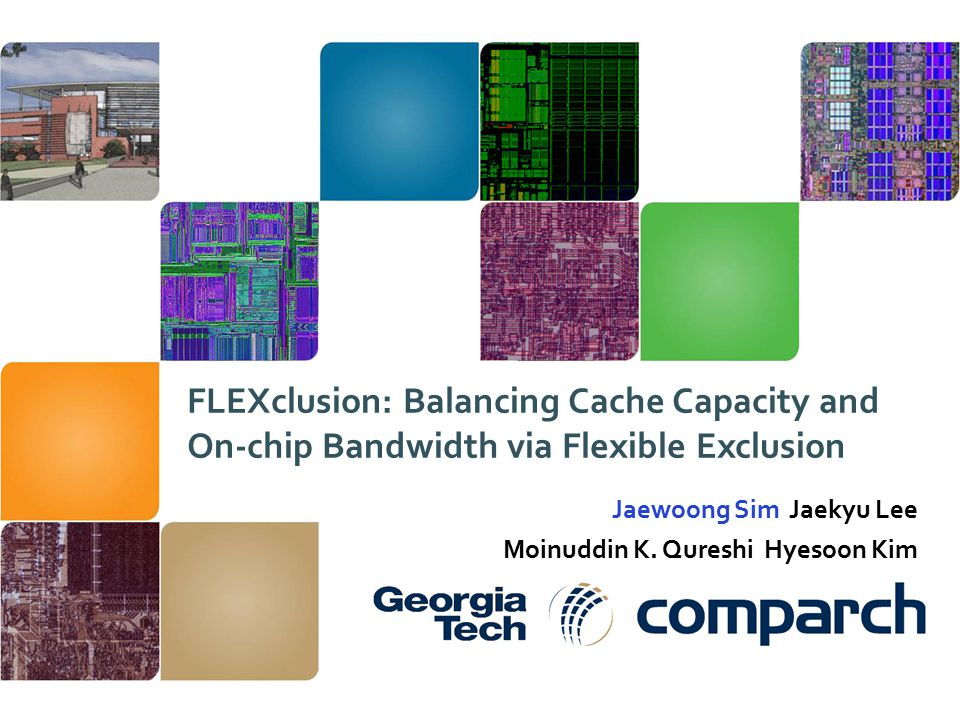 FLEXclusion: Balancing Cache Capacity and On-chip Bandwidth via Flexible Exclusion Jaewoong Sim Jaekyu Lee Moinuddin K.