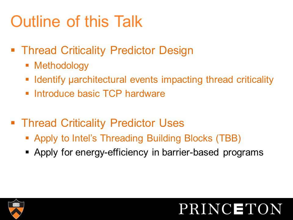 Outline of this Talk  Thread Criticality Predictor Design  Methodology  Identify µarchitectural events impacting thread criticality  Introduce basic TCP hardware  Thread Criticality Predictor Uses  Apply to Intel's Threading Building Blocks (TBB)  Apply for energy-efficiency in barrier-based programs