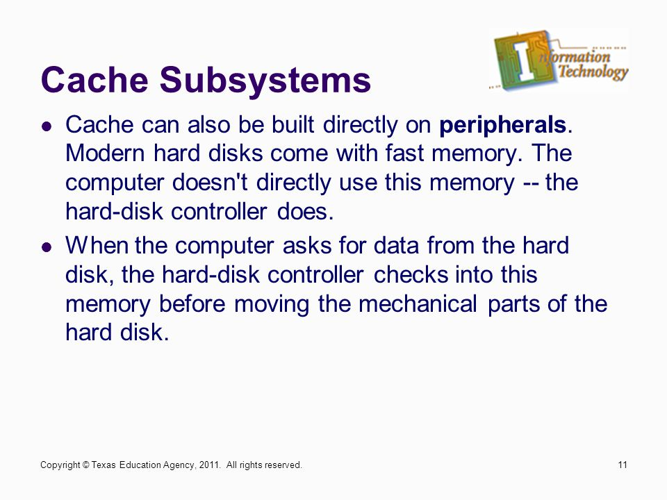 Cache Subsystems Cache can also be built directly on peripherals.