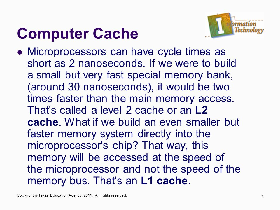 Computer Cache Microprocessors can have cycle times as short as 2 nanoseconds.