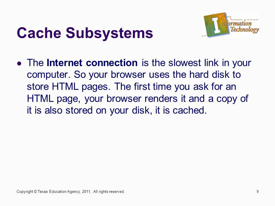 Cache Subsystems The Internet connection is the slowest link in your computer.