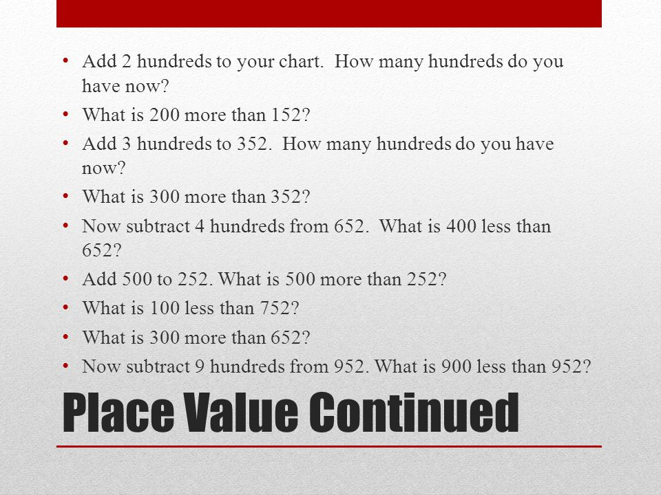 Place Value Continued Add 2 hundreds to your chart.