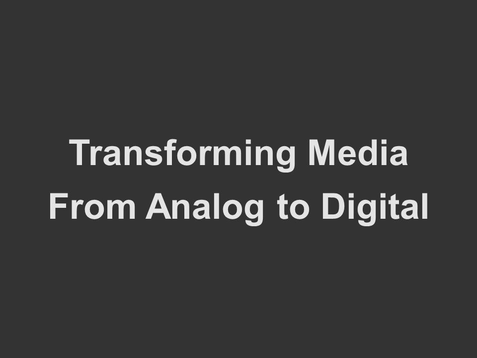 Transforming Media From Analog to Digital
